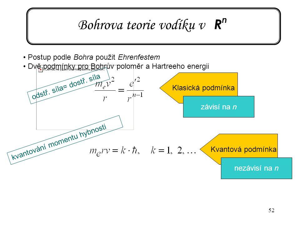 52 Bohrova teorie vodíku v R n Postup podle Bohra použit Ehrenfestem Dvě podmínky pro Bohrův poloměr a Hartreeho energii odstř. síla= dostř. síla Klas