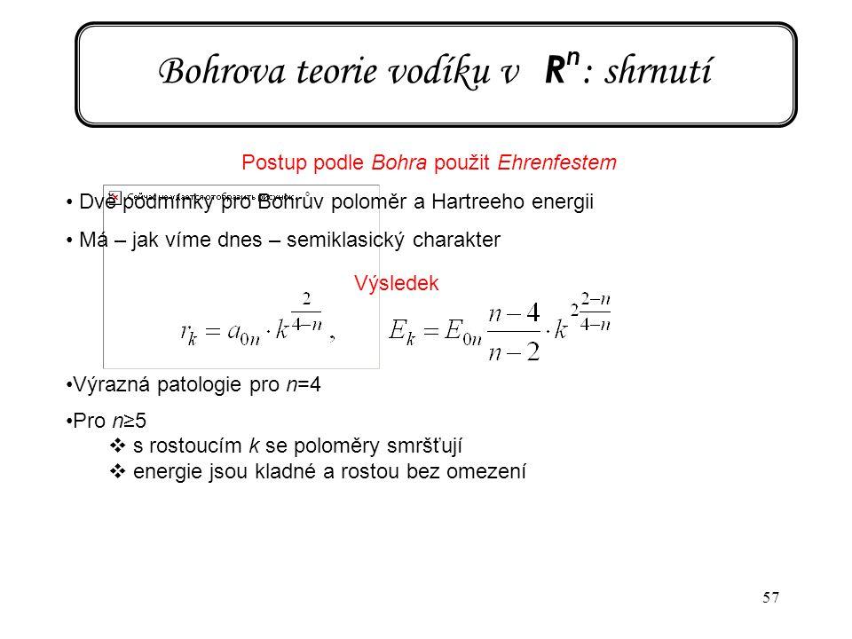 57 Bohrova teorie vodíku v R n : shrnutí Postup podle Bohra použit Ehrenfestem Dvě podmínky pro Bohrův poloměr a Hartreeho energii Má – jak víme dnes