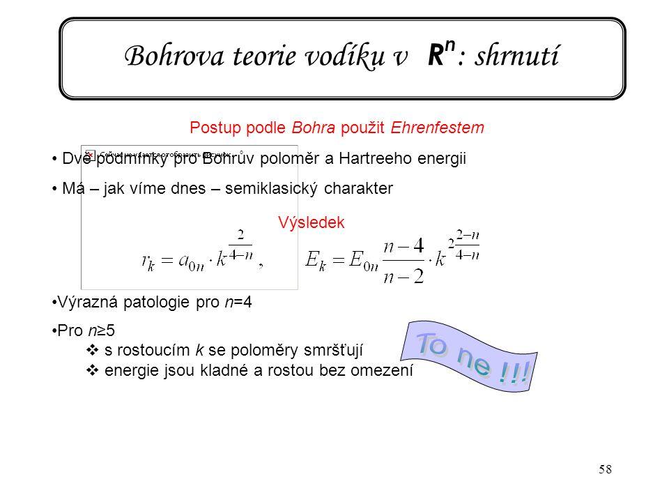 58 Bohrova teorie vodíku v R n : shrnutí Postup podle Bohra použit Ehrenfestem Dvě podmínky pro Bohrův poloměr a Hartreeho energii Má – jak víme dnes