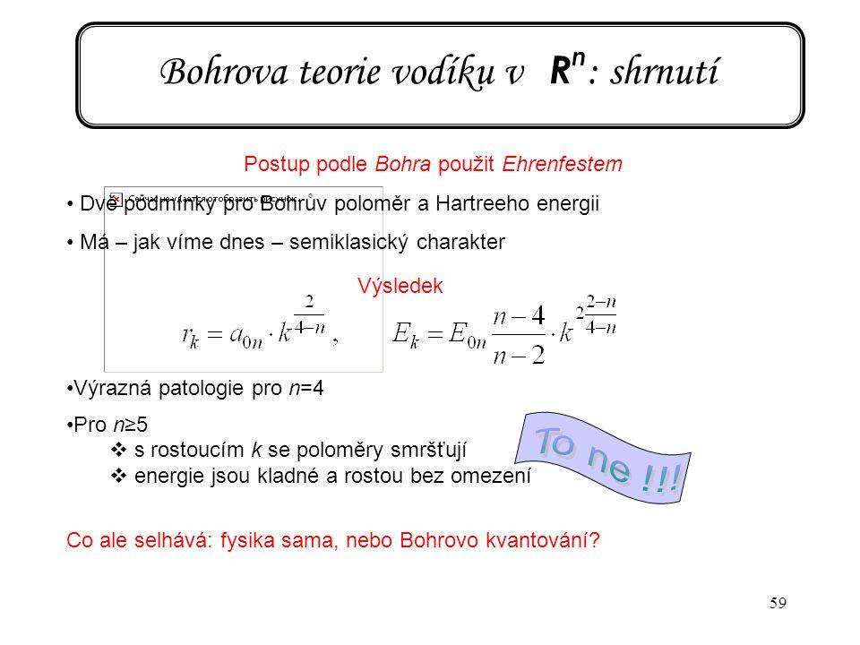 59 Bohrova teorie vodíku v R n : shrnutí Postup podle Bohra použit Ehrenfestem Dvě podmínky pro Bohrův poloměr a Hartreeho energii Má – jak víme dnes