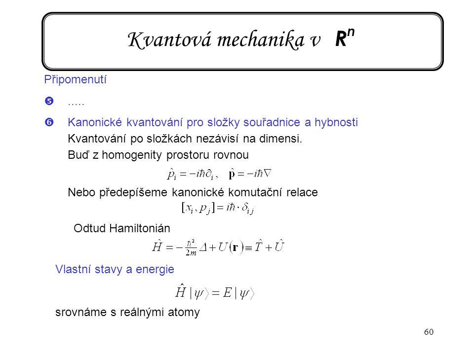60 Připomenutí ..... 'Kanonické kvantování pro složky souřadnice a hybnosti Kvantování po složkách nezávisí na dimensi. Buď z homogenity prostoru rov