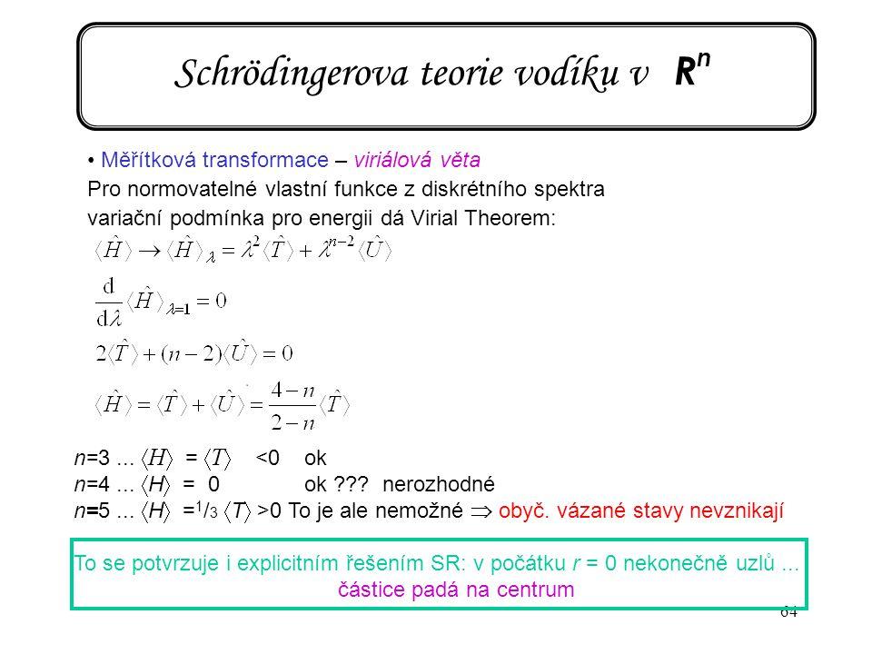 64 Schrödingerova teorie vodíku v R n Měřítková transformace – viriálová věta Pro normovatelné vlastní funkce z diskrétního spektra variační podmínka