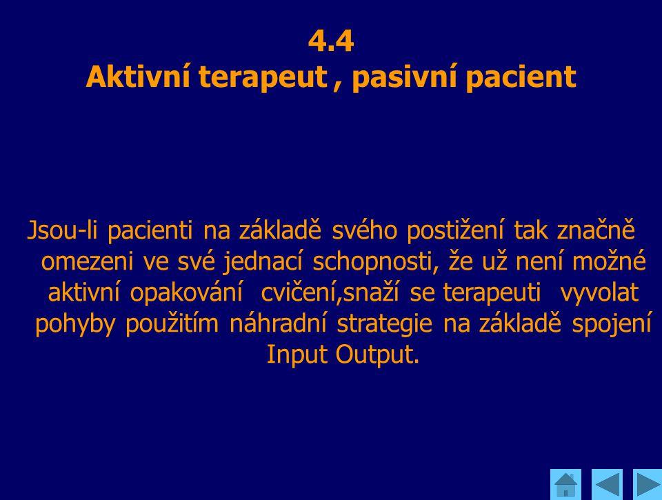 4.4 Aktivní terapeut, pasivní pacient Jsou-li pacienti na základě svého postižení tak značně omezeni ve své jednací schopnosti, že už není možné aktiv
