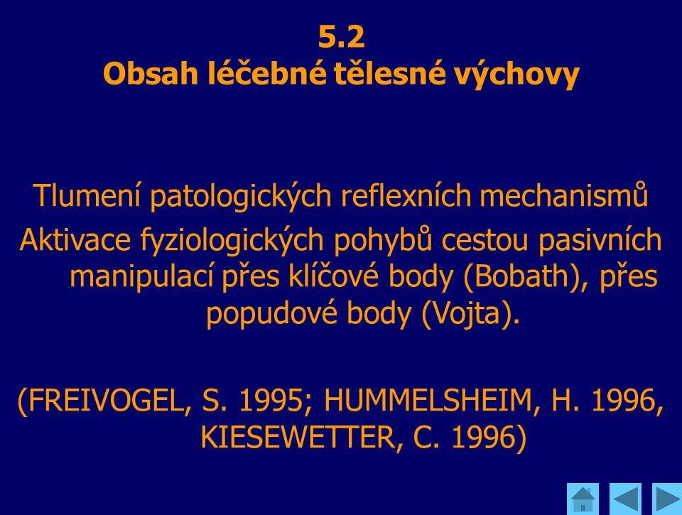 5.2 Obsah léčebné tělesné výchovy Tlumení patologických reflexních mechanismů Aktivace fyziologických pohybů cestou pasivních manipulací přes klíčové