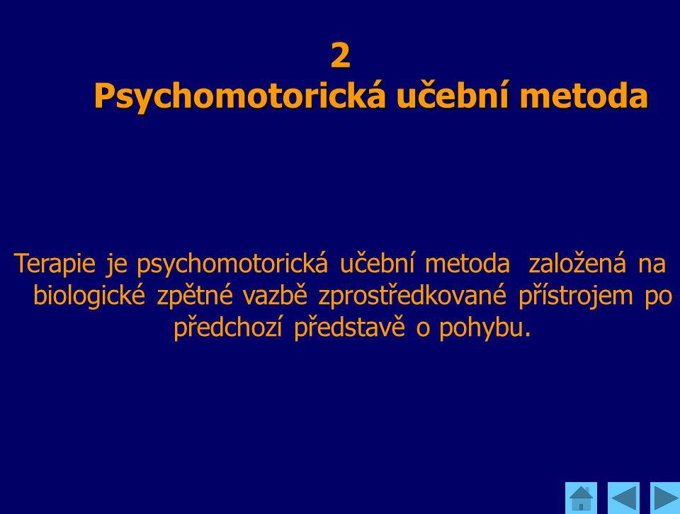 2 Psychomotorická učební metoda Terapie je psychomotorická učební metoda založená na biologické zpětné vazbě zprostředkované přístrojem po předchozí p