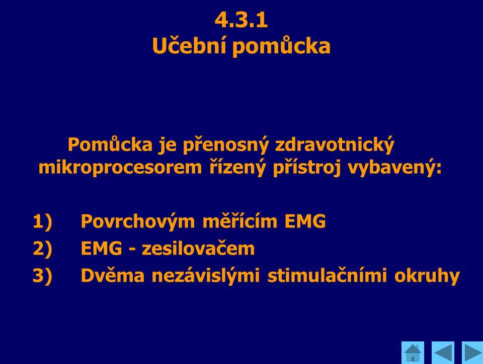 4.3.1 Učební pomůcka Pomůcka je přenosný zdravotnický mikroprocesorem řízený přístroj vybavený: 1)Povrchovým měřícím EMG 2)EMG - zesilovačem 3)Dvěma n