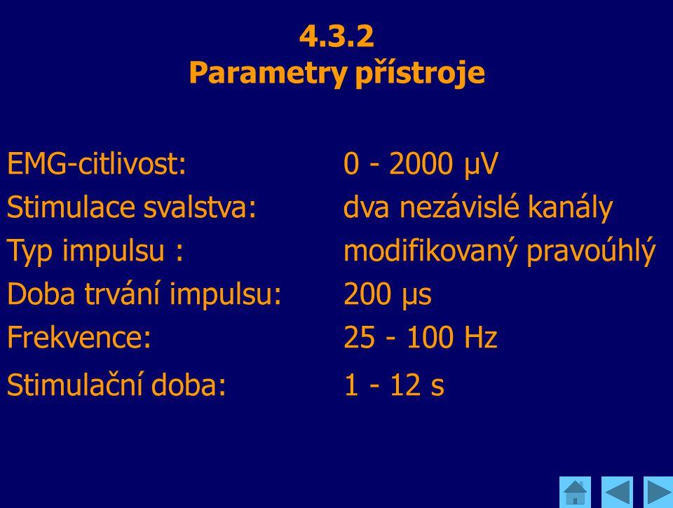 4.3.2 Parametry přístroje EMG-citlivost: 0 - 2000 µV Stimulace svalstva: dva nezávislé kanály Typ impulsu : modifikovaný pravoúhlý Doba trvání impulsu