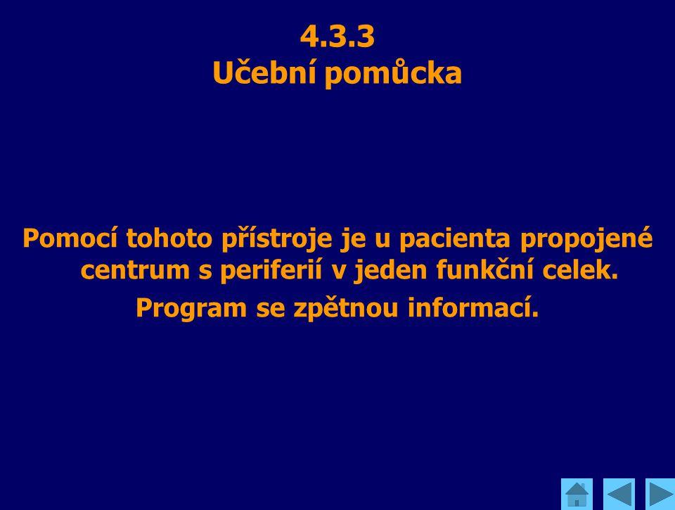 4.3.3 Učební pomůcka Pomocí tohoto přístroje je u pacienta propojené centrum s periferií v jeden funkční celek. Program se zpětnou informací.