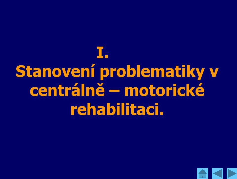 I. Stanovení problematiky v centrálně – motorické rehabilitaci.
