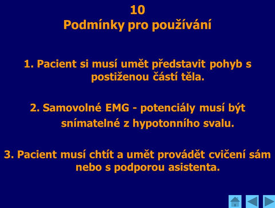10 Podmínky pro používání 1. Pacient si musí umět představit pohyb s postiženou částí těla. 2. Samovolné EMG - potenciály musí být snímatelné z hypoto