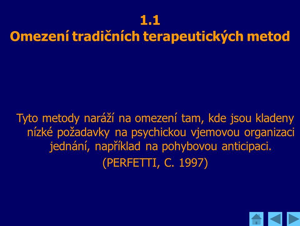 1.1 Omezení tradičních terapeutických metod Tyto metody naráží na omezení tam, kde jsou kladeny nízké požadavky na psychickou vjemovou organizaci jedn