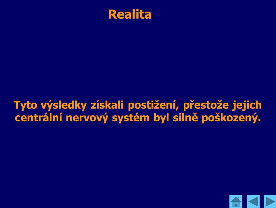 Realita Tyto výsledky získali postižení, přestože jejich centrální nervový systém byl silně poškozený.