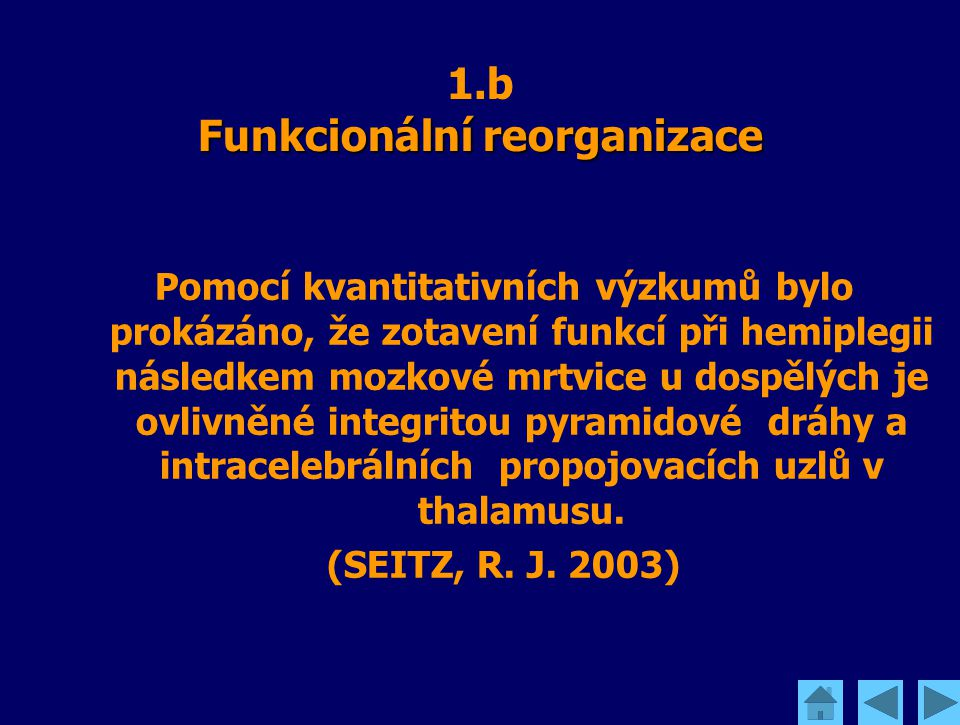 Funkcionální reorganizace 1.b Funkcionální reorganizace Pomocí kvantitativních výzkumů bylo prokázáno, že zotavení funkcí při hemiplegii následkem moz
