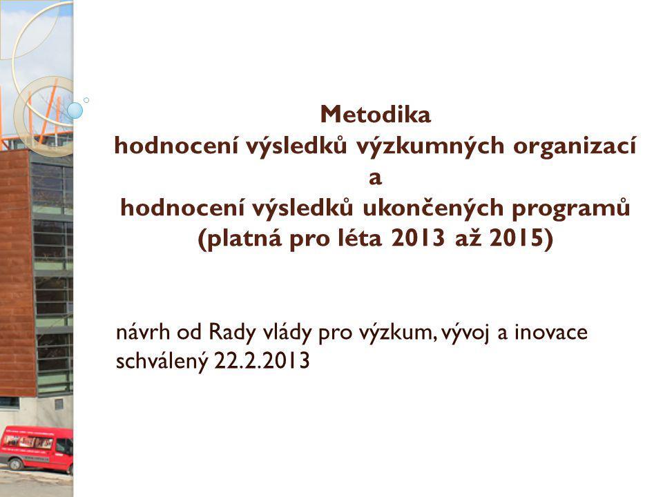Metodika hodnocení výsledků výzkumných organizací a hodnocení výsledků ukončených programů (platná pro léta 2013 až 2015) návrh od Rady vlády pro výzkum, vývoj a inovace schválený 22.2.2013