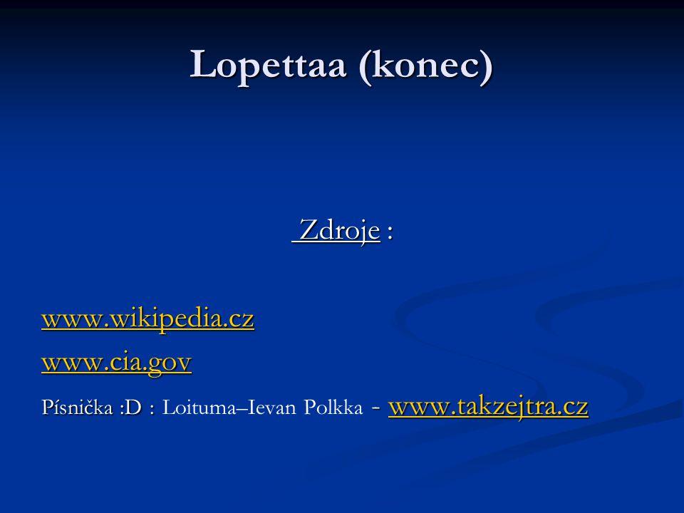 Lopettaa (konec) Zdroje : Zdroje : www.wikipedia.cz www.cia.gov Písnička :D : - www.takzejtra.cz Písnička :D : Loituma–Ievan Polkka - www.takzejtra.czwww.takzejtra.cz
