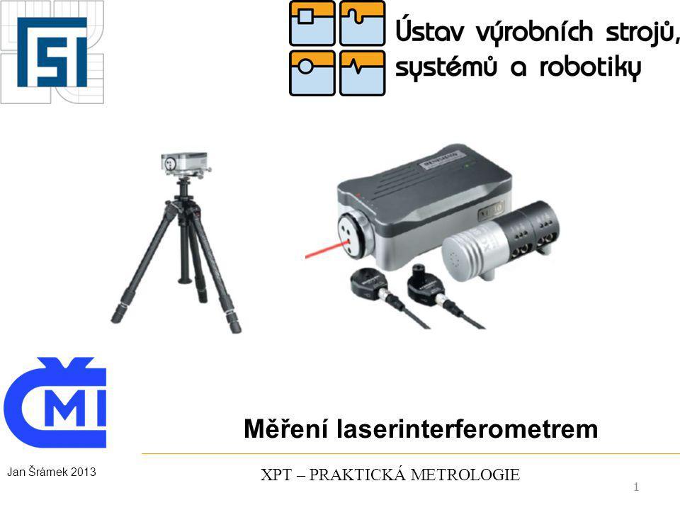 1 XPT – PRAKTICKÁ METROLOGIE Měření laserinterferometrem 1 Jan Šrámek 2013