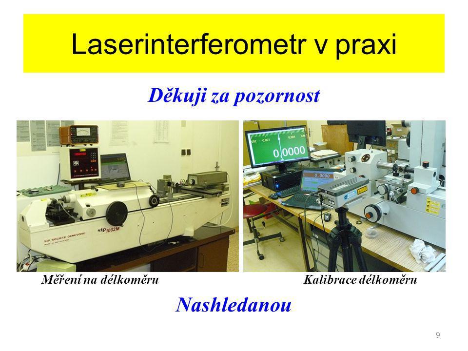 9 Děkuji za pozornost Měření na délkoměru Kalibrace délkoměru Nashledanou Laserinterferometr v praxi