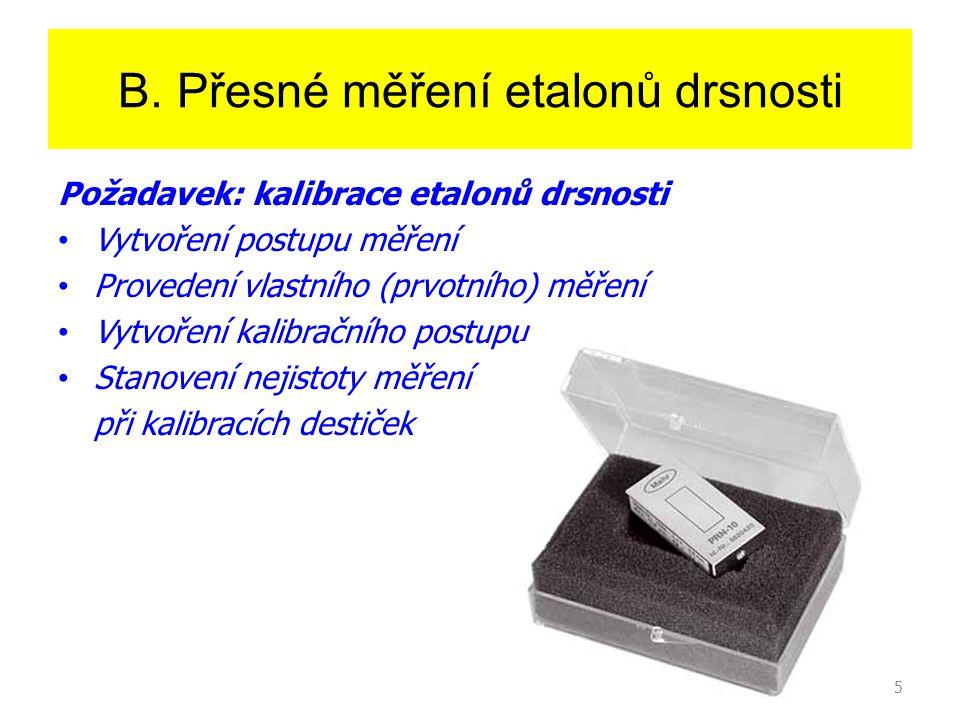 5 B. Přesné měření etalonů drsnosti Požadavek: kalibrace etalonů drsnosti Vytvoření postupu měření Provedení vlastního (prvotního) měření Vytvoření ka