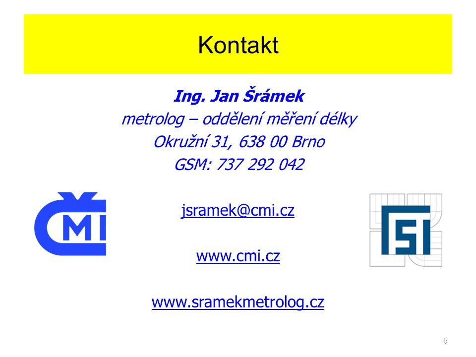 6 Kontakt Ing. Jan Šrámek metrolog – oddělení měření délky Okružní 31, 638 00 Brno GSM: 737 292 042 jsramek@cmi.cz www.cmi.cz www.sramekmetrolog.cz