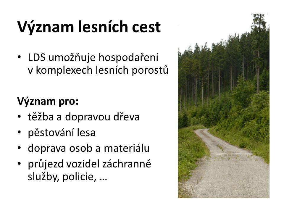 Význam lesních cest LDS umožňuje hospodaření v komplexech lesních porostů Význam pro: těžba a dopravou dřeva pěstování lesa doprava osob a materiálu p