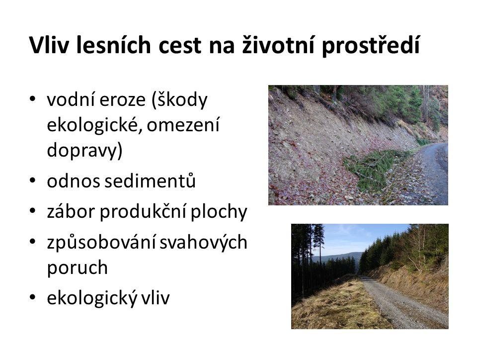 Vliv lesních cest na životní prostředí vodní eroze (škody ekologické, omezení dopravy) odnos sedimentů zábor produkční plochy způsobování svahových po