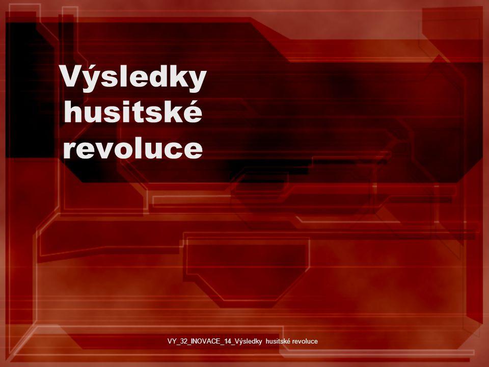 Výsledky husitské revoluce VY_32_INOVACE_14_Výsledky husitské revoluce