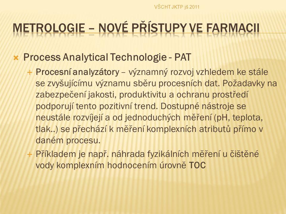  Process Analytical Technologie - PAT  Procesní analyzátory – významný rozvoj vzhledem ke stále se zvyšujícímu významu sběru procesních dat. Požadav