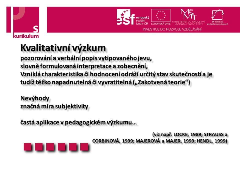 (viz např. LOCKE, 1989; STRAUSS a CORBINOVÁ, 1999; MAJEROVÁ a MAJER, 1999; HENDL, 1999)