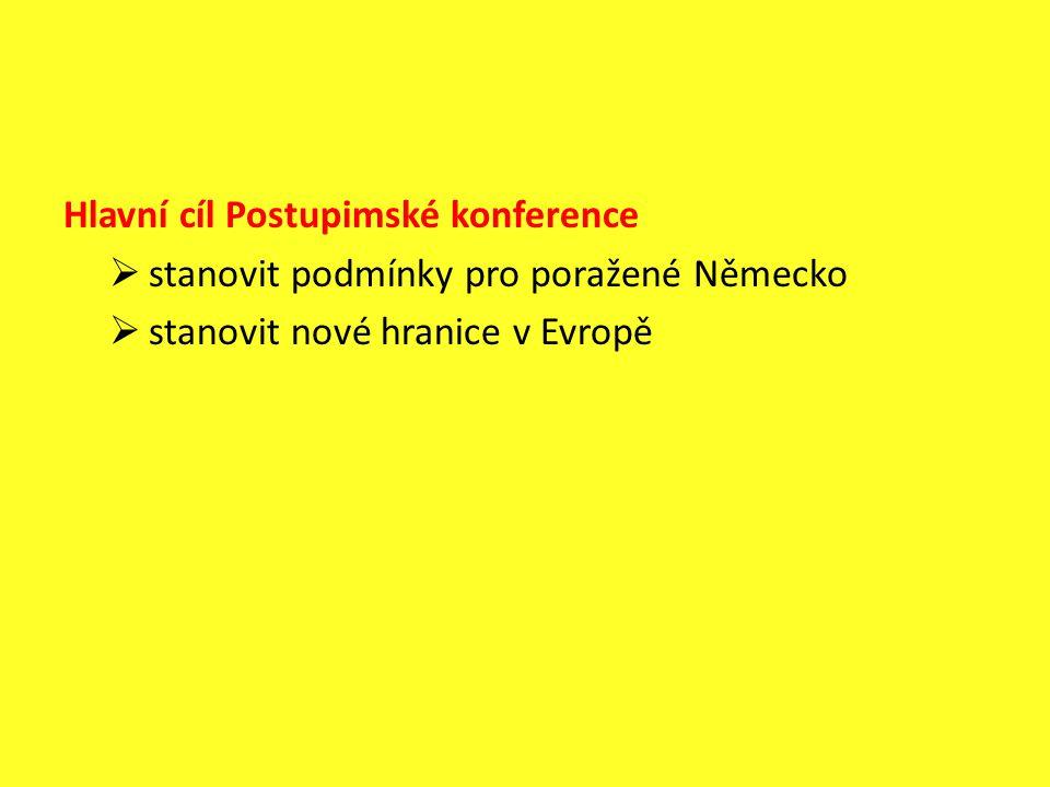 Hlavní cíl Postupimské konference  stanovit podmínky pro poražené Německo  stanovit nové hranice v Evropě