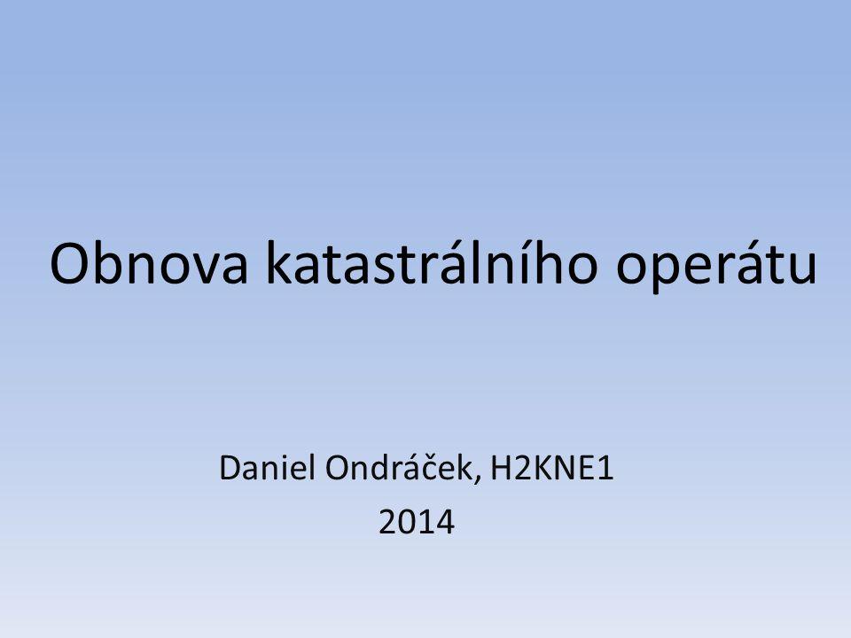 Obnova katastrálního operátu Daniel Ondráček, H2KNE1 2014