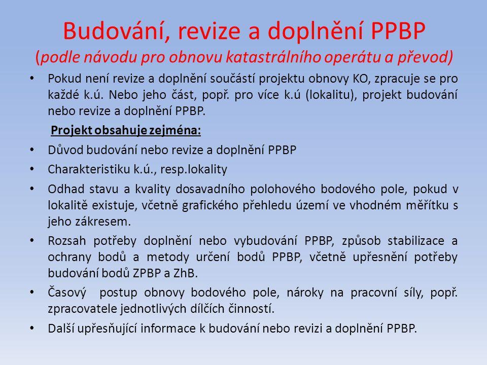 Budování, revize a doplnění PPBP (podle návodu pro obnovu katastrálního operátu a převod) Pokud není revize a doplnění součástí projektu obnovy KO, zp