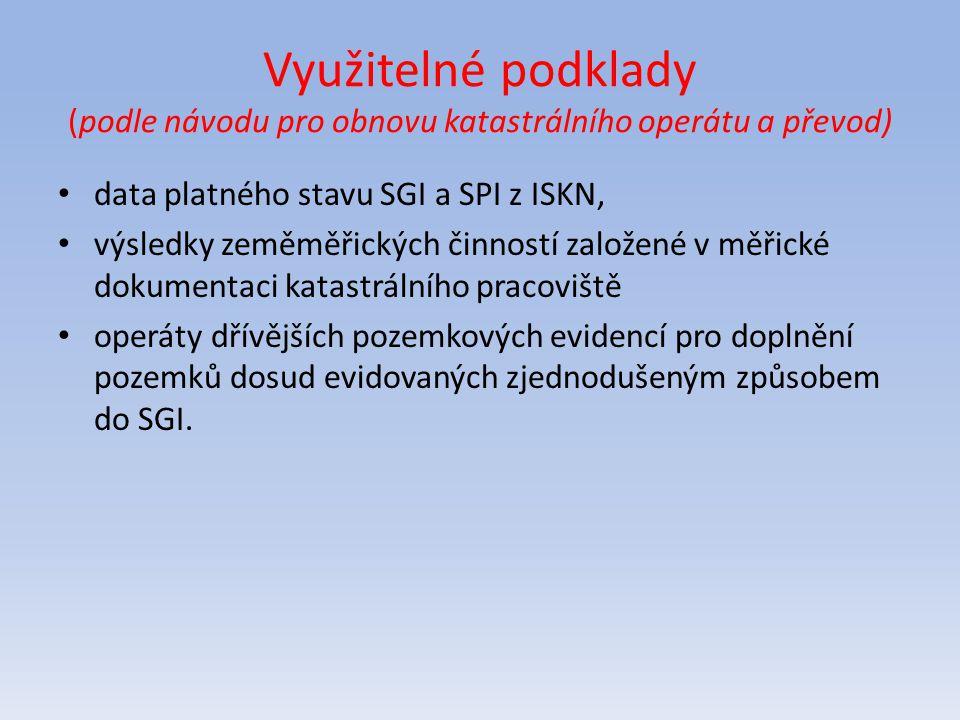Využitelné podklady (podle návodu pro obnovu katastrálního operátu a převod) data platného stavu SGI a SPI z ISKN, výsledky zeměměřických činností zal