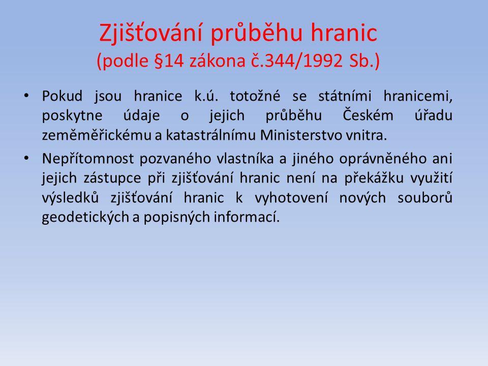 Pokud jsou hranice k.ú. totožné se státními hranicemi, poskytne údaje o jejich průběhu Českém úřadu zeměměřickému a katastrálnímu Ministerstvo vnitra.