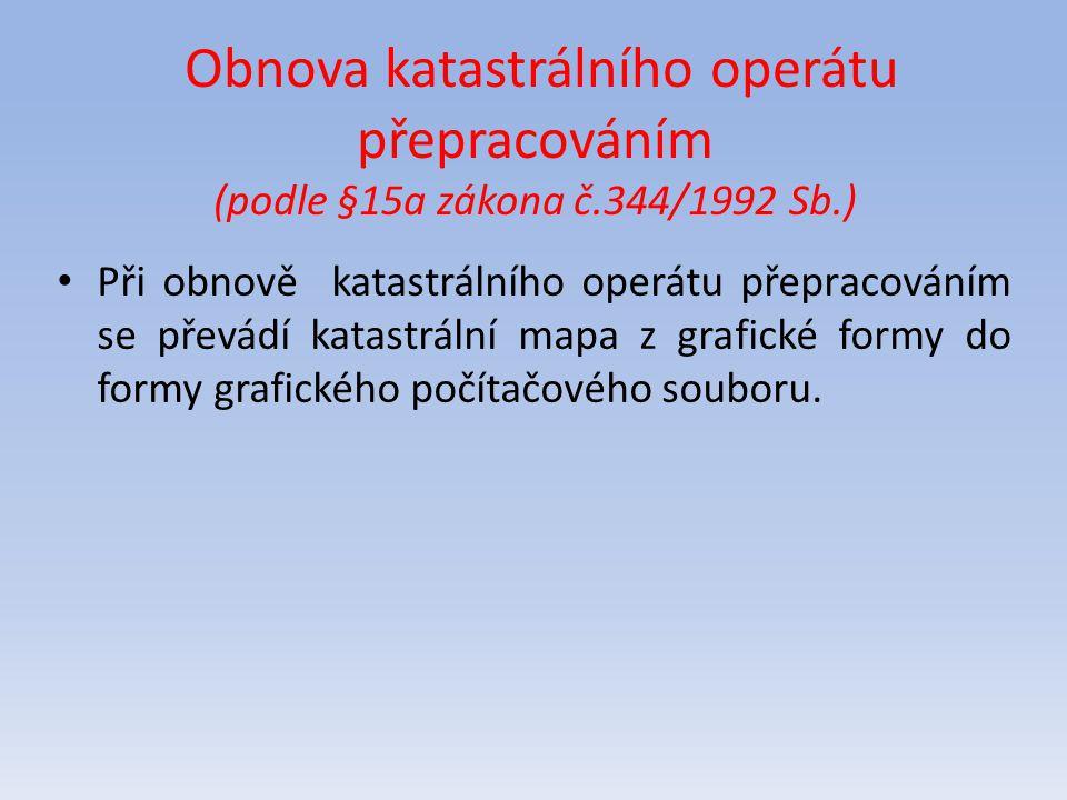 Obnova katastrálního operátu přepracováním (podle §15a zákona č.344/1992 Sb.) Při obnově katastrálního operátu přepracováním se převádí katastrální ma