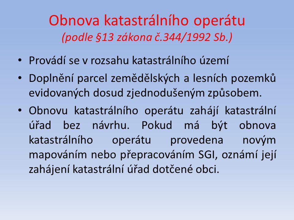 Obnova katastrálního operátu (podle §13 zákona č.344/1992 Sb.) Provádí se v rozsahu katastrálního území Doplnění parcel zemědělských a lesních pozemků