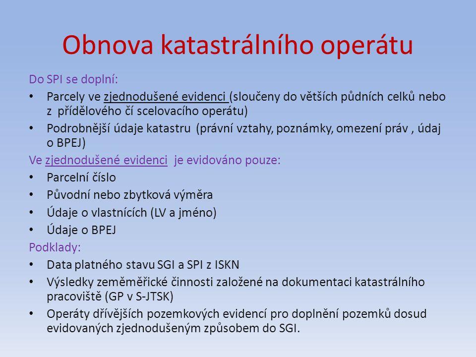 Obnova katastrálního operátu Do SPI se doplní: Parcely ve zjednodušené evidenci (sloučeny do větších půdních celků nebo z přídělového čí scelovacího o