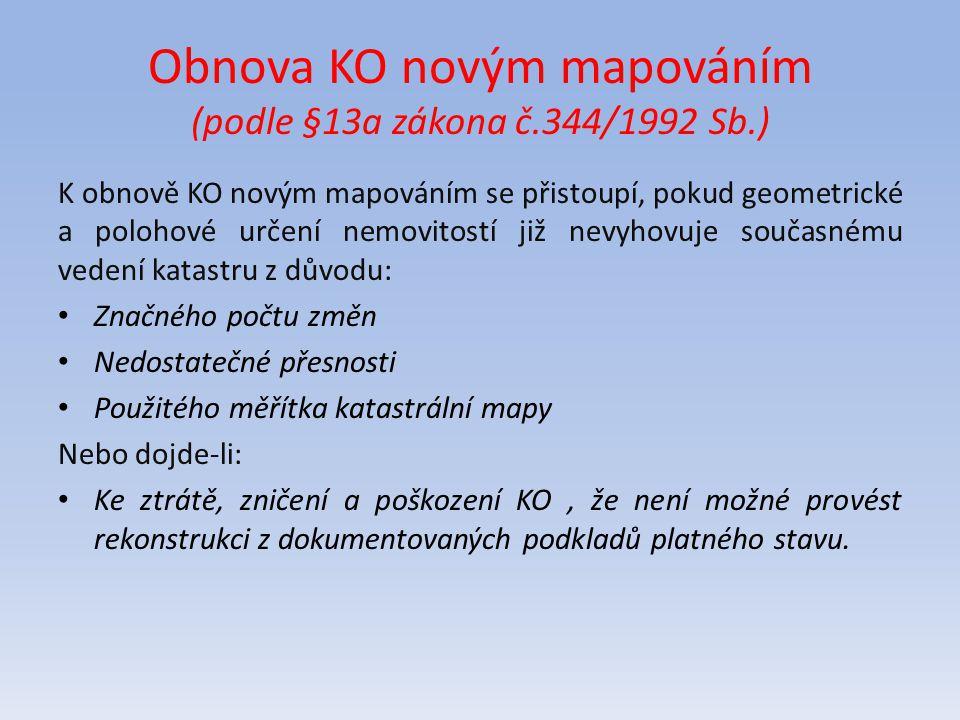 Obnova KO novým mapováním (podle §13a zákona č.344/1992 Sb.) K obnově KO novým mapováním se přistoupí, pokud geometrické a polohové určení nemovitostí