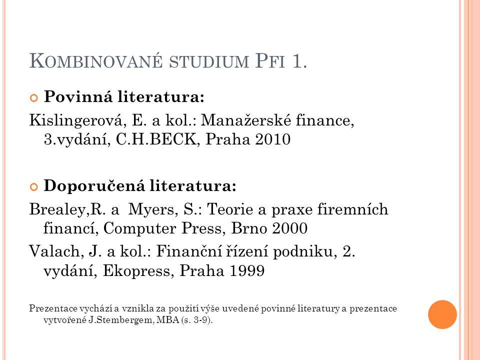 K OMBINOVANÉ STUDIUM P FI 1.Povinná literatura: Kislingerová, E.