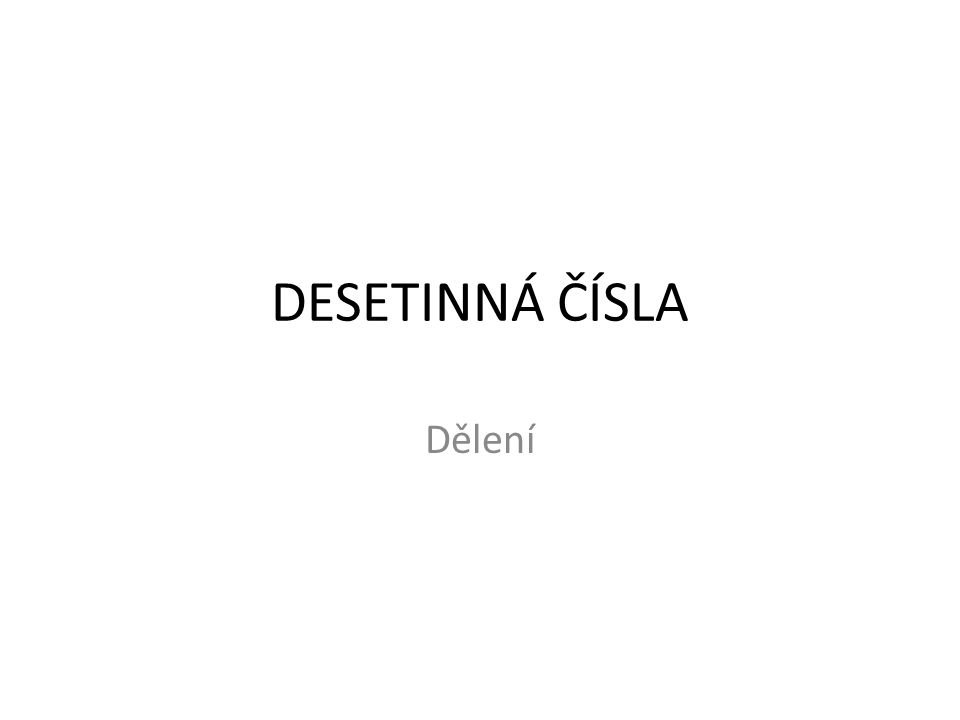 DESETINNÁ ČÍSLA Dělení