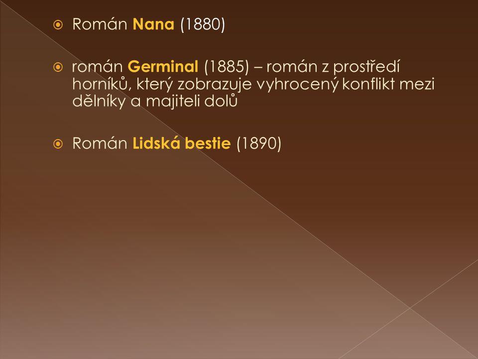  Román Nana (1880)  román Germinal (1885) – román z prostředí horníků, který zobrazuje vyhrocený konflikt mezi dělníky a majiteli dolů  Román Lidská bestie (1890)