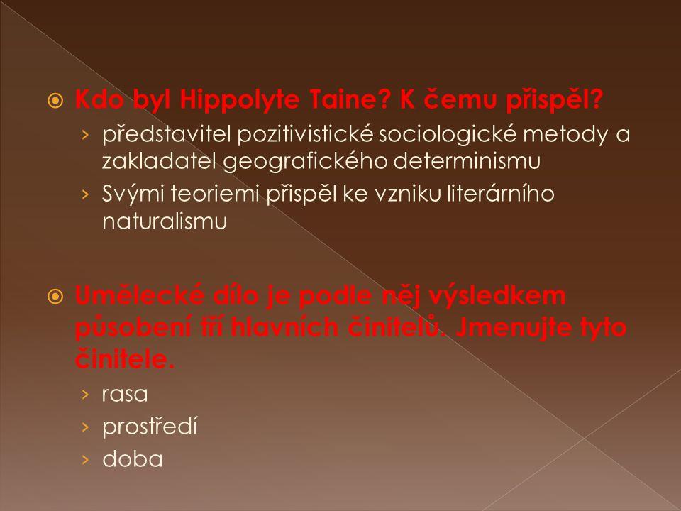  Kdo byl Hippolyte Taine? K čemu přispěl? › představitel pozitivistické sociologické metody a zakladatel geografického determinismu › Svými teoriemi