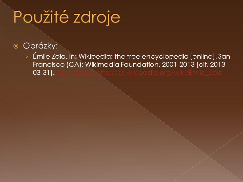  Obrázky: › Émile Zola. In: Wikipedia: the free encyclopedia [online]. San Francisco (CA): Wikimedia Foundation, 2001-2013 [cit. 2013- 03-31]. Dostup