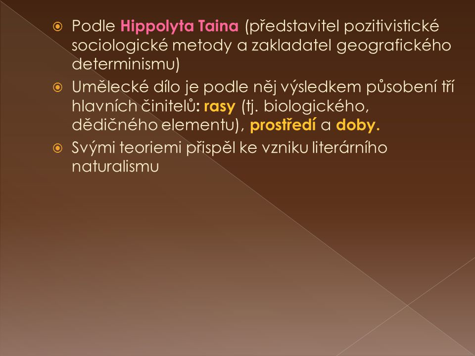  Podle Hippolyta Taina (představitel pozitivistické sociologické metody a zakladatel geografického determinismu)  Umělecké dílo je podle něj výsledkem působení tří hlavních činitelů : rasy (tj.