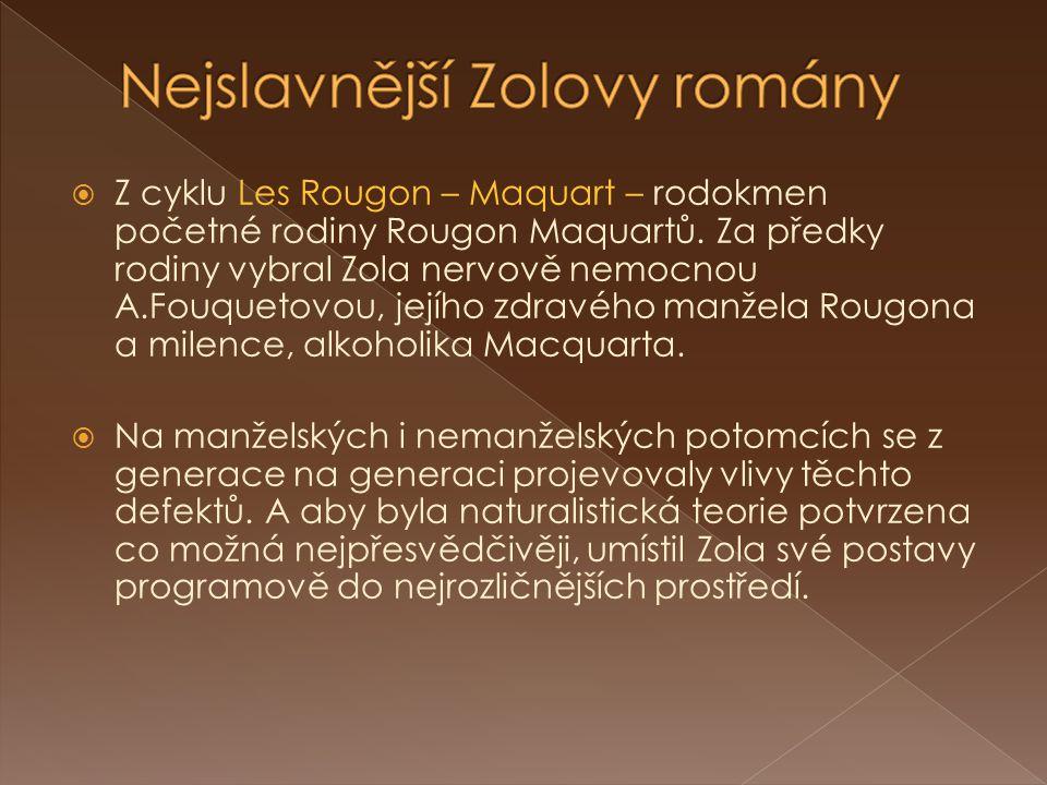  Z cyklu Les Rougon – Maquart – rodokmen početné rodiny Rougon Maquartů. Za předky rodiny vybral Zola nervově nemocnou A.Fouquetovou, jejího zdravého