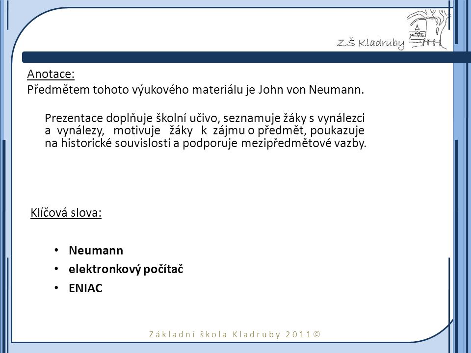Základní škola Kladruby 2011  Anotace: Předmětem tohoto výukového materiálu je John von Neumann.