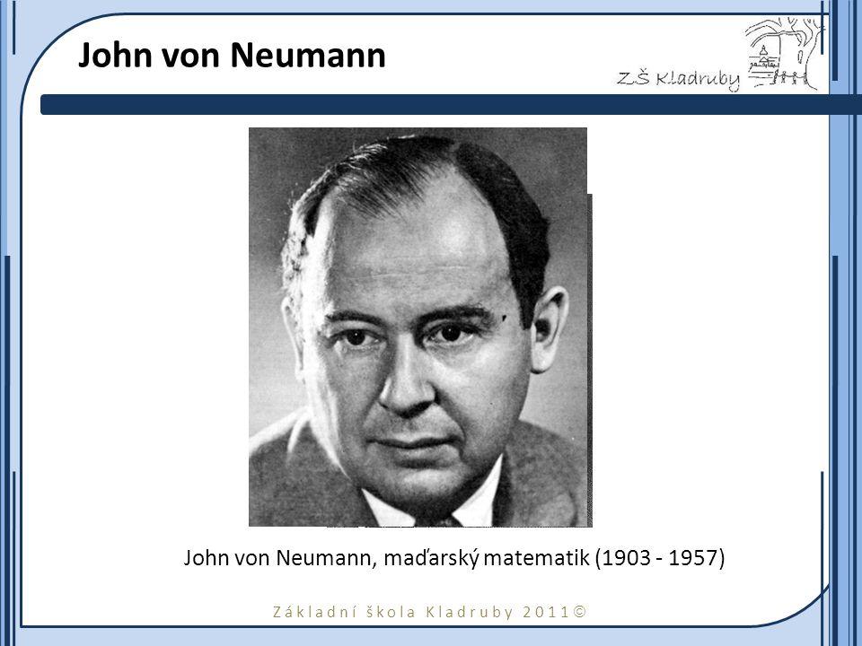 Základní škola Kladruby 2011  John von Neumann John von Neumann, maďarský matematik (1903 - 1957)