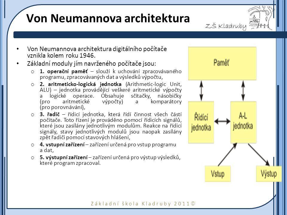 Základní škola Kladruby 2011  Von Neumannova architektura Von Neumannova architektura digitálního počítače vznikla kolem roku 1946.