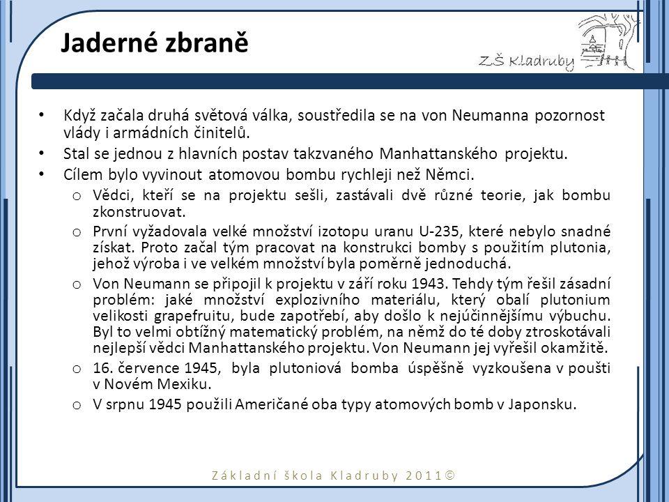 Základní škola Kladruby 2011  Jaderné zbraně Když začala druhá světová válka, soustředila se na von Neumanna pozornost vlády i armádních činitelů.