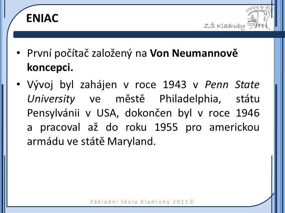 Základní škola Kladruby 2011  ENIAC Konstrukce: o Obsahoval 17 468 elektronek.