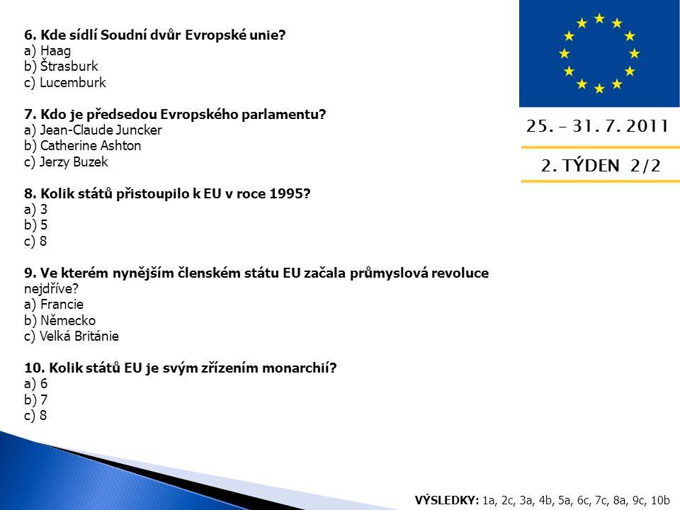 25. – 31. 7. 2011 2. TÝDEN 2/2 6. Kde sídlí Soudní dvůr Evropské unie.